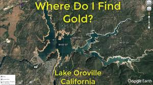 Oroville Ca Map Where Do I Find Gold Around Lake Oroville Youtube