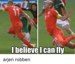 Robben Meme - football believe can fly arjen robben meme on sizzle