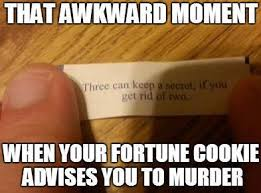 Murder Meme - that awkward moment when your fortune cookie advises you to murder