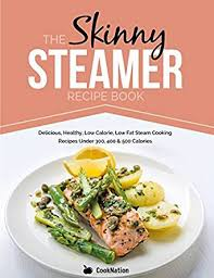 the skinny steamer recipe book delicious healthy low calorie
