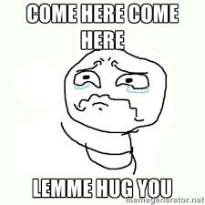 Give Me A Hug Meme - 41 very funny hug meme gifs jokes images photos picsmine