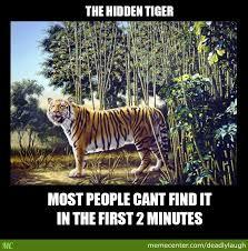 Tiger Meme - find the hidden tiger can you by deadlylaugh meme center