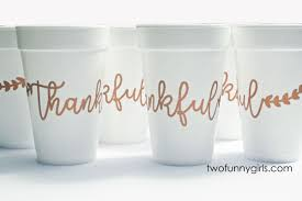 thanksgiving cups thanksgiving foam cups thankful in copper ink