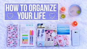 how to organize your life youtube