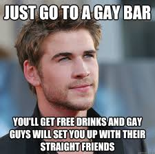 Funny Gay Guy Memes - just go to a gay bar you ll get free drinks and gay guys will set