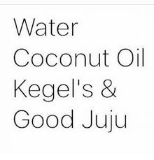 Coconut Oil Meme - water coconut oil kegel s good juju meme on astrologymemes com
