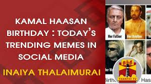 Social Memes - kamal haasan birthday today s trending memes in social media