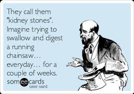 Kidney Stones Meme - they call them kidney stones imagine trying to swallow and
