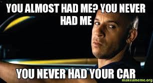 Me You Meme - you almost had me you never had me you never had your car make a meme