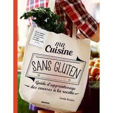 cuisine sans gluten ma cuisine sans gluten guide d apprentissage des courses à la