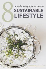 58 best sustainable living images on pinterest sustainable 8 simple ways to a more sustainable lifestyle home