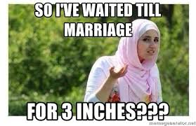 Muslim Marriage Memes - so i ve waited till marriage for 3 inches confused muslim