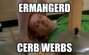 Drop Dead Fred Meme - ermahgerd cerb werbs ermahgerd drop dead fred quickmeme