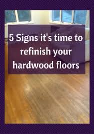 5 signs that it s to refinish your hardwood floors the