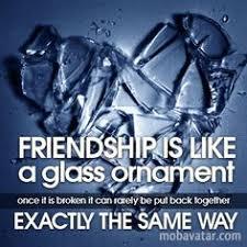 friendship is like a glass ornament once it is broken it can