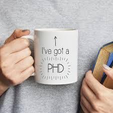 i ve got a phd mug graduation gift graduation gifts