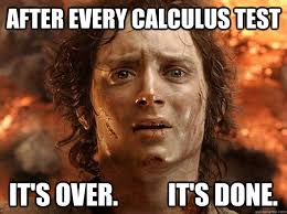 Calculus Meme - after every calculus test it s over it s done frodo quickmeme