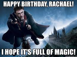 Harry Potter Birthday Meme - happy birthday rachael i hope it s full of magic harry potter