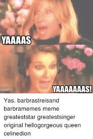 Yas Meme - yaaaas yaaaaaaas yas barbrastreisand barbramemes meme greateststar