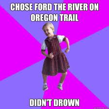 Oregon Trail Meme - socially awesome kindergartener memes quickmeme