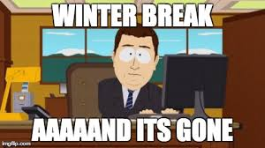 Winter Break Meme - winter break imgflip