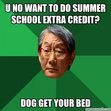 Summer School Meme - no want to do summer school extra credit