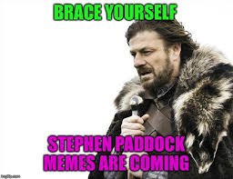 Stephen Meme - brace yourself stephen paddock memes are coming