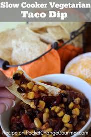 slow cooker vegetarian taco dip pocket change gourmet