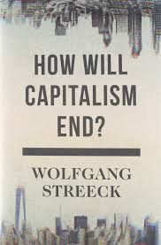 how will capitalism end essays on a failing system wolfgang