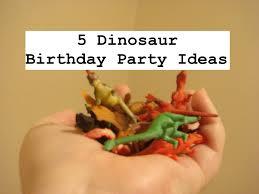 dinosaur birthday party 5 dinosaur birthday party ideas