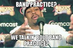 band practice we talkin bout band practice make a meme