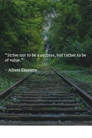 einstein quote about success and value strive not to be a success but rather to be of value u201d albert