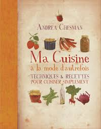 cuisine d autrefois ma cuisine à la mode d autrefois andrea chesman livre