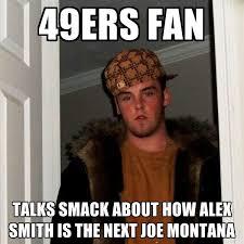 Alex Smith Meme - 49ers fan talks smack about how alex smith is the next joe montana