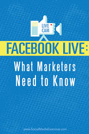facebook live what marketers need to know social media examiner
