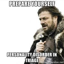 Personality Meme - prepare yourself personality disorder in triage humor meme photo