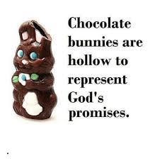 Chocolate Bunny Meme - chocolate bunnies are hollow to represent god s promises bunnies