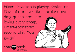 Days Of Our Lives Meme - eileen davidson is playing kristen on days of our lives like a broke