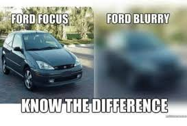 Ford Focus Meme - ford focus ford blurry know the difference meme on me me