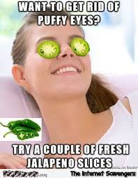 Funny Naughty Memes - get rid of puffy eyes funny meme pmslweb