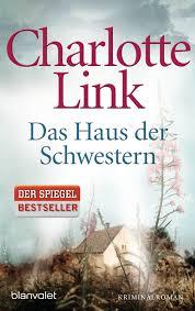 Haus Der Charlotte Link Das Haus Der Schwestern Blanvalet Verlag