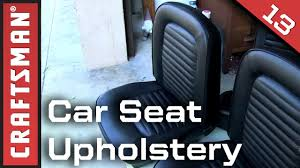 car seat upholstery refurbishment craftsman youtube