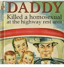 Homosexual Meme - daddy killed a homosexual at the highway rest area meme on