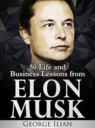 biography book elon musk elon musk 50 life and business lessons from elon musk by george ilian