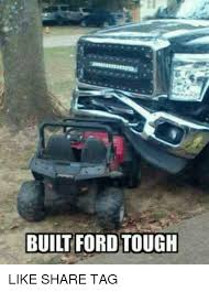 Ford Memes - 25 best memes about ford tough ford tough memes
