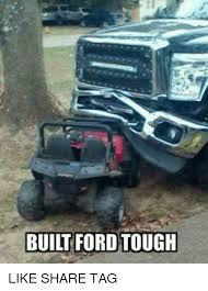 Ford Memes - built ford tough like share tag meme on sizzle
