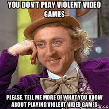 Games Memes - violent video games condescending wonka creepy wonka know