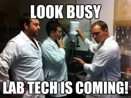 Lab Tech Meme - look busy lab tech is coming science quickmeme