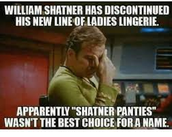 Panties In A Bunch Meme - william shatner has discontinued his new line ofladies lingerie