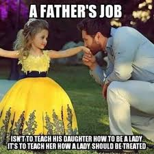 Daughter Meme - a father s job isn t to teach his daughter how to be a lady it s